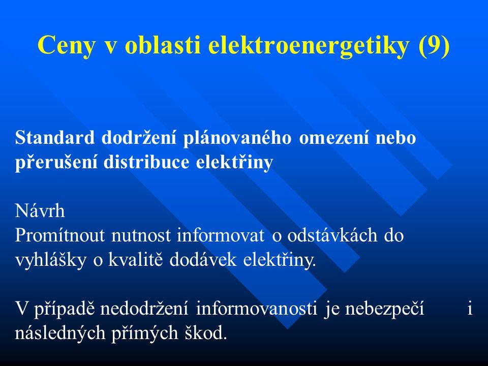 Ceny v oblasti elektroenergetiky (9) Standard dodržení plánovaného omezení nebo přerušení distribuce elektřiny Návrh Promítnout nutnost informovat o odstávkách do vyhlášky o kvalitě dodávek elektřiny.