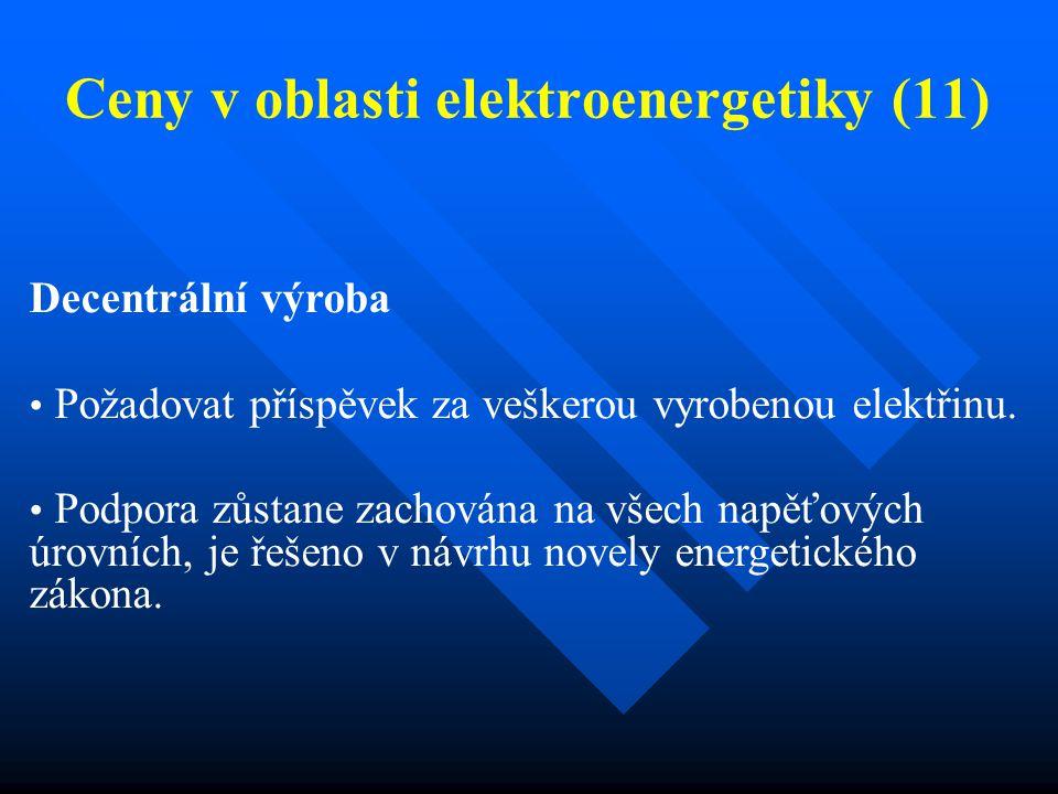 Ceny v oblasti elektroenergetiky (11) Decentrální výroba Požadovat příspěvek za veškerou vyrobenou elektřinu.