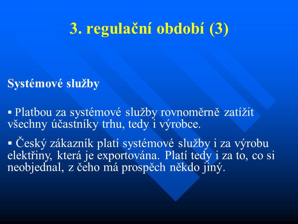 3. regulační období (3) Systémové služby  P latbou za systémové služby rovnoměrně zatížit všechny účastníky trhu, tedy i výrobce.  Český zákazník pl