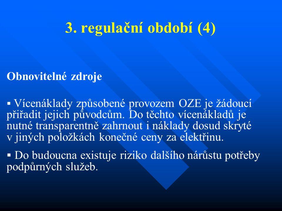 3. regulační období (4) Obnovitelné zdroje  Vícenáklady způsobené provozem OZE je žádoucí přiřadit jejich původcům. Do těchto vícenákladů je nutné tr
