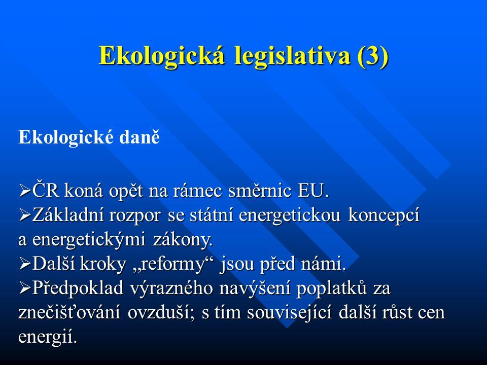Ekologická legislativa (3) Ekologické daně  ČR koná opět na rámec směrnic EU.
