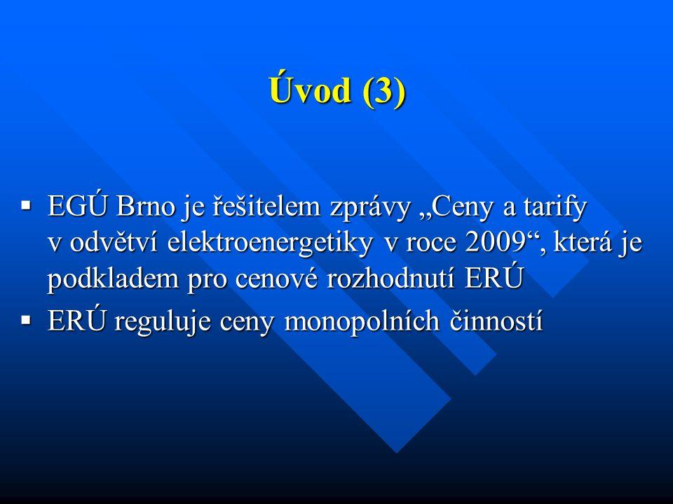 """Úvod (3)  EGÚ Brno je řešitelem zprávy """"Ceny a tarify v odvětví elektroenergetiky v roce 2009 , která je podkladem pro cenové rozhodnutí ERÚ  ERÚ reguluje ceny monopolních činností"""