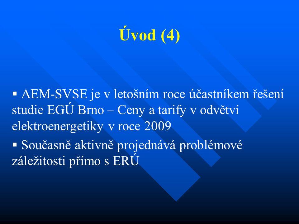 Úvod (4)   AEM-SVSE je v letošním roce účastníkem řešení studie EGÚ Brno – Ceny a tarify v odvětví elektroenergetiky v roce 2009   Současně aktivně projednává problémové záležitosti přímo s ERÚ