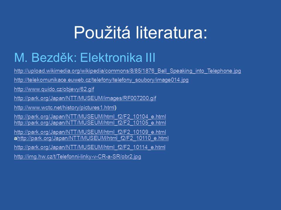 Použitá literatura: M. Bezděk: Elektronika III http://upload.wikimedia.org/wikipedia/commons/8/85/1876_Bell_Speaking_into_Telephone.jpg http://telekom