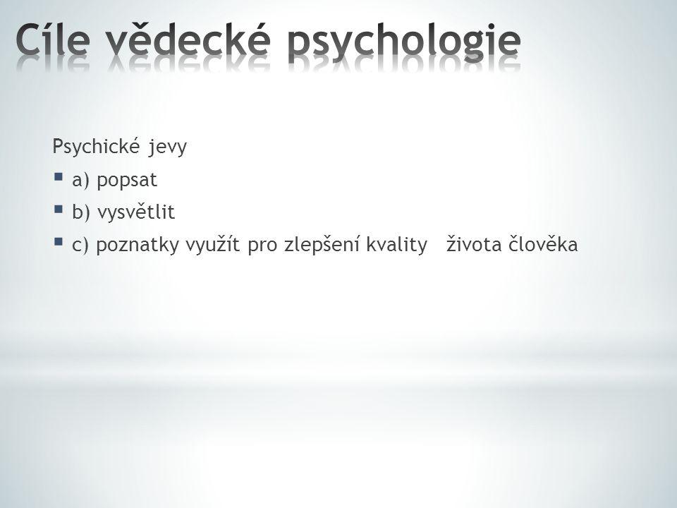 Psychické jevy  a) popsat  b) vysvětlit  c) poznatky využít pro zlepšení kvality života člověka