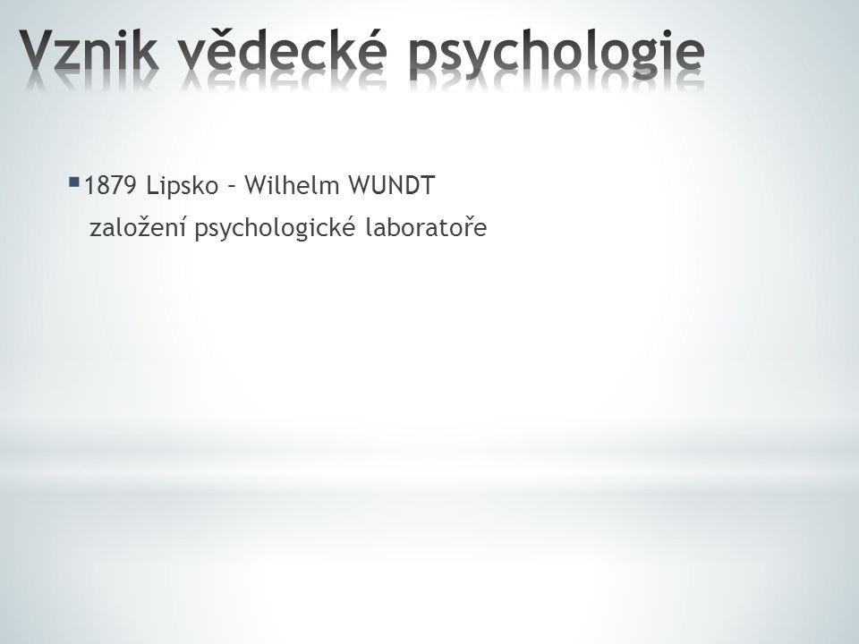  1879 Lipsko – Wilhelm WUNDT založení psychologické laboratoře
