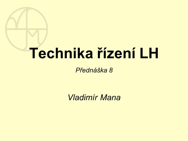 Technika řízení LH Přednáška 8 Vladimír Mana