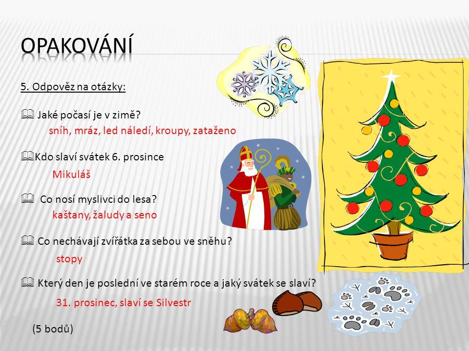 5.Odpověz na otázky:  Jaké počasí je v zimě.  Kdo slaví svátek 6.