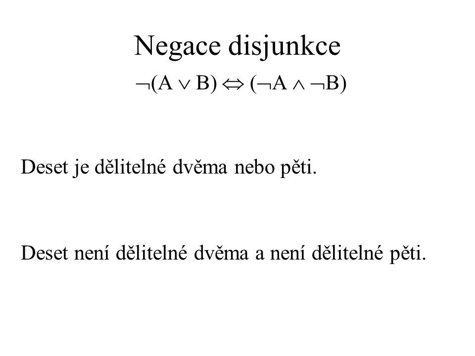 Negace disjunkce  (A  B)  (  A   B) Deset je dělitelné dvěma nebo pěti.