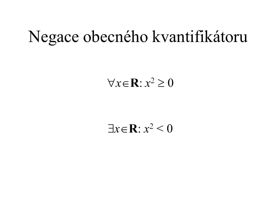 Negace obecného kvantifikátoru  x  R: x 2  0  x  R: x 2 < 0