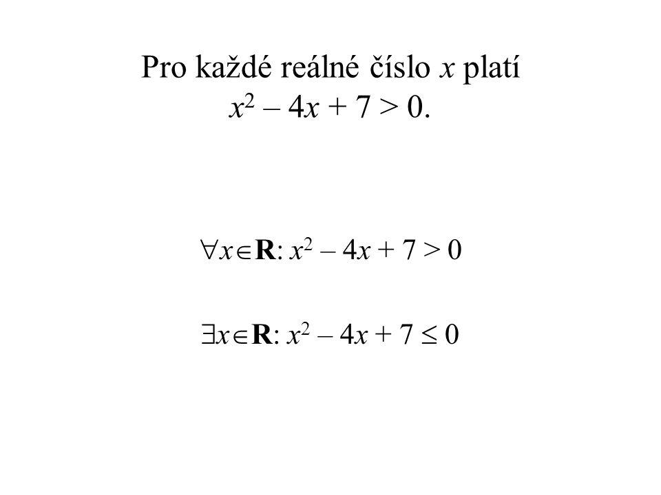 Pro každé reálné číslo x platí x 2 – 4x + 7 > 0.
