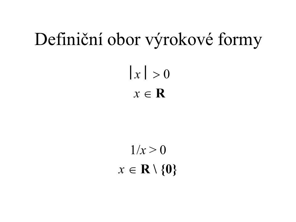 Definiční obor výrokové formy  x   0 x  R 1/x > 0 x  R \ {0}