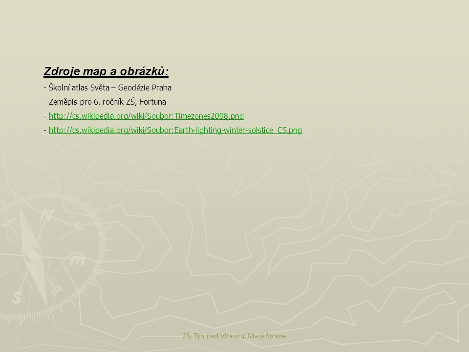 Zdroje map a obrázků: - Školní atlas Světa – Geodézie Praha - Zeměpis pro 6. ročník ZŠ, Fortuna - http://cs.wikipedia.org/wiki/Soubor:Timezones2008.pn