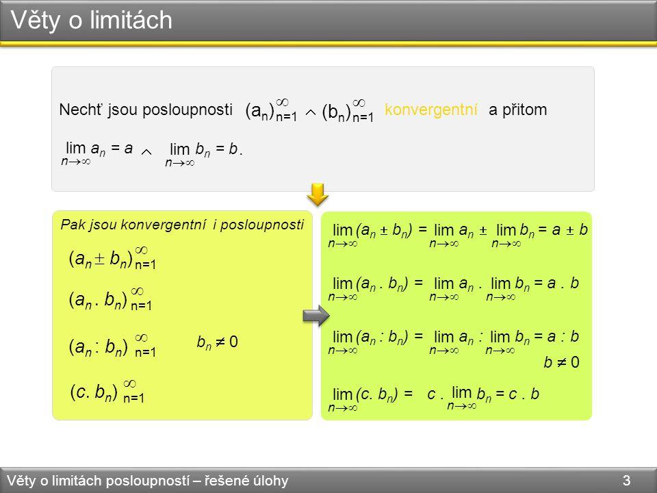 Věty o limitách Věty o limitách posloupností – řešené úlohy 3 Nechť jsou posloupnosti  konvergentní a přitom .