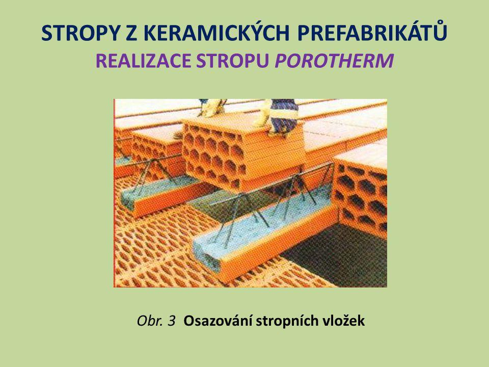 STROPY Z KERAMICKÝCH PREFABRIKÁTŮ REALIZACE STROPU POROTHERM Obr. 3 Osazování stropních vložek