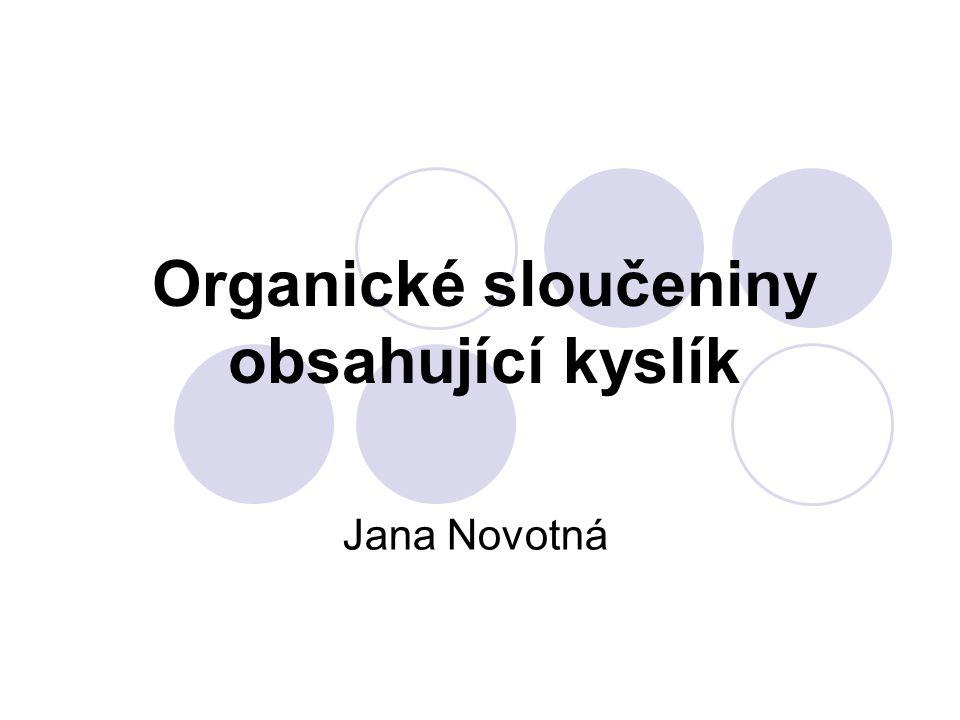 Organické sloučeniny obsahující kyslík Jana Novotná