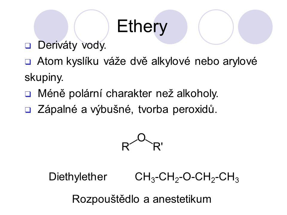  Deriváty vody. Atom kyslíku váže dvě alkylové nebo arylové skupiny.
