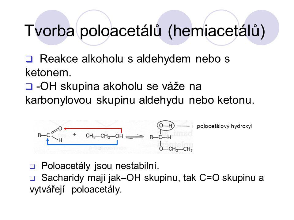 Tvorba poloacetálů (hemiacetálů)  Reakce alkoholu s aldehydem nebo s ketonem.