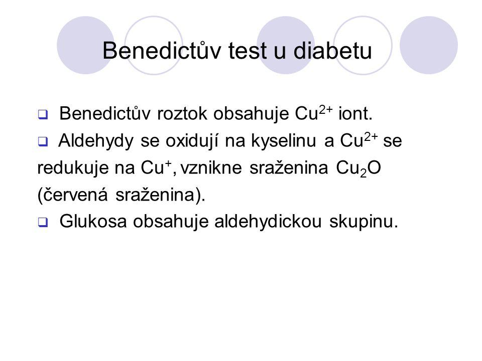 Benedictův test u diabetu  Benedictův roztok obsahuje Cu 2+ iont.
