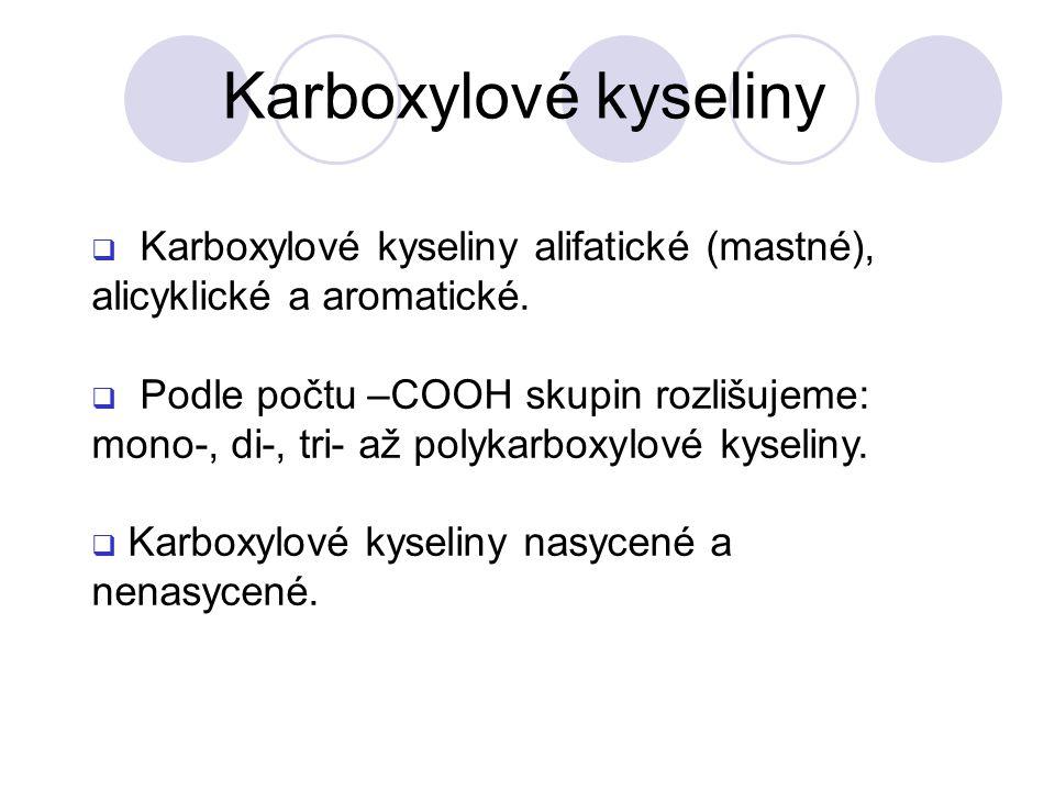  Karboxylové kyseliny alifatické (mastné), alicyklické a aromatické.