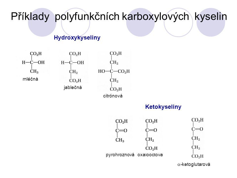 Příklady polyfunkčních karboxylových kyselin mléčná jablečná citrónová Hydroxykyseliny pyrohroznová oxalooctová  -ketoglutarová Ketokyseliny