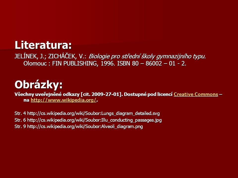 Literatura: JELÍNEK, J.; ZICHÁČEK, V.: Biologie pro střední školy gymnazijního typu. Olomouc : FIN PUBLISHING, 1996. ISBN 80 – 86002 – 01 - 2. Obrázky