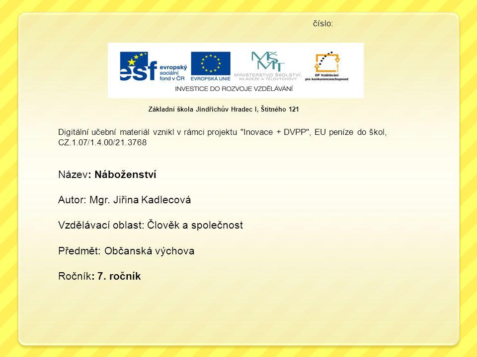 číslo: Digitální učební materiál vznikl v rámci projektu Inovace + DVPP , EU peníze do škol, CZ.1.07/1.4.00/21.3768 Název: Náboženství Autor: Mgr.