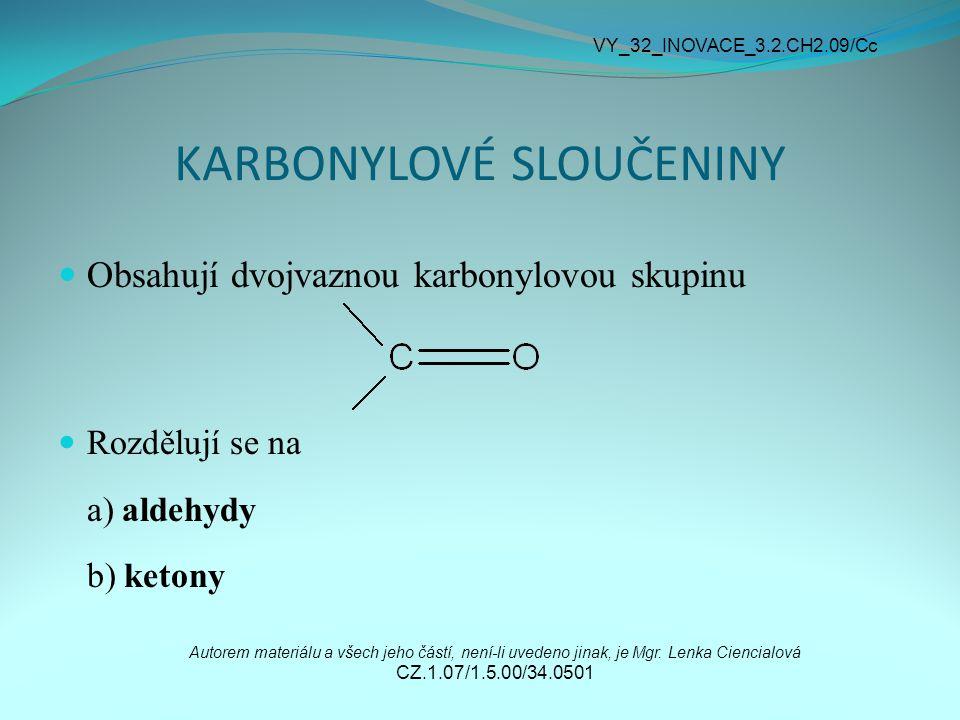 KARBONYLOVÉ SLOUČENINY Obsahují dvojvaznou karbonylovou skupinu Rozdělují se na a) aldehydy b) ketony Autorem materiálu a všech jeho částí, není-li uv