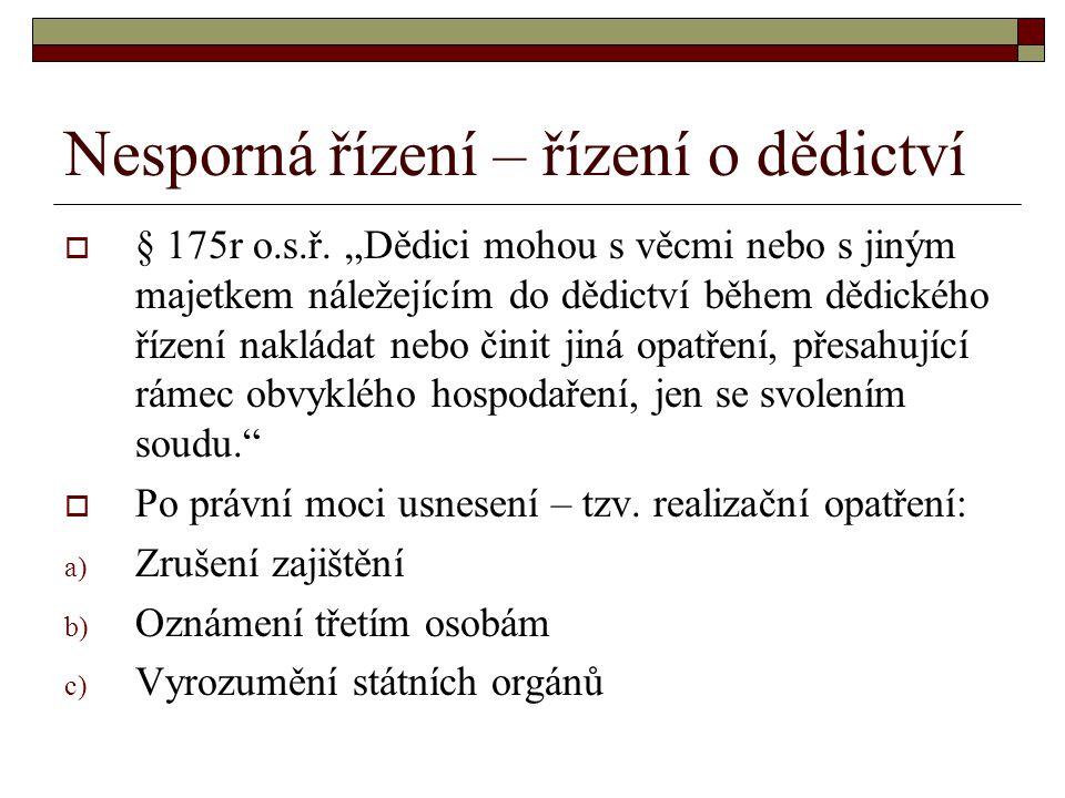 """Nesporná řízení – řízení o dědictví  § 175r o.s.ř. """"Dědici mohou s věcmi nebo s jiným majetkem náležejícím do dědictví během dědického řízení nakláda"""