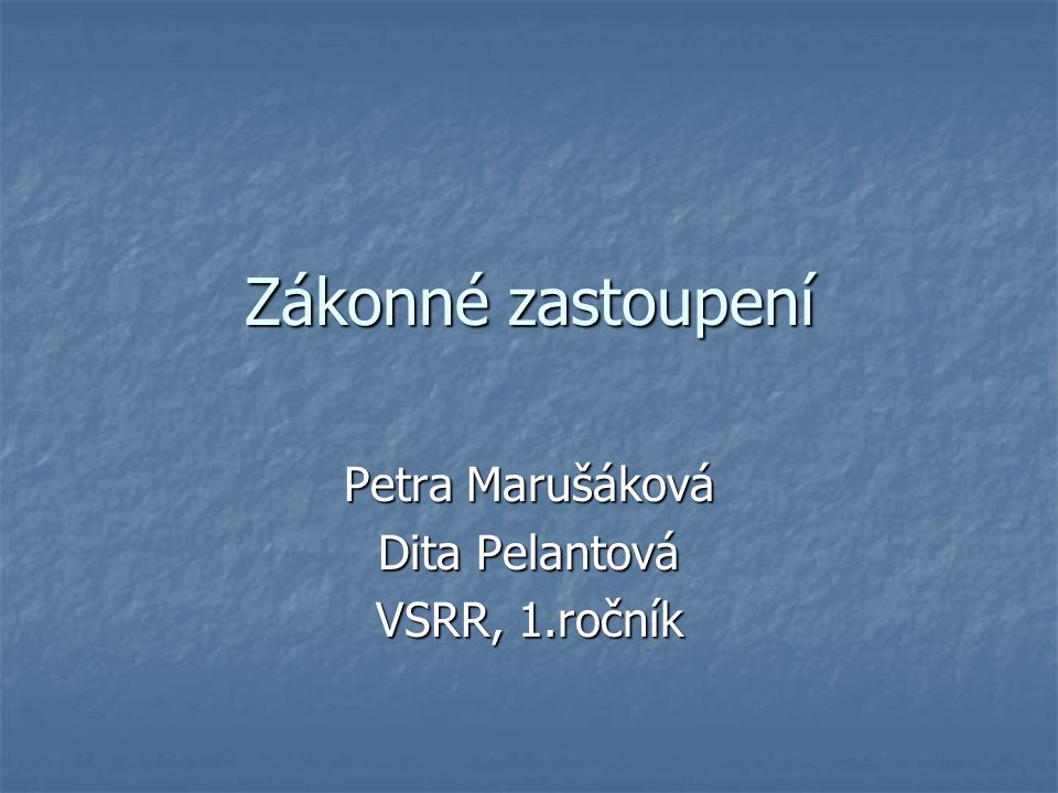 Zákonné zastoupení Petra Marušáková Dita Pelantová VSRR, 1.ročník