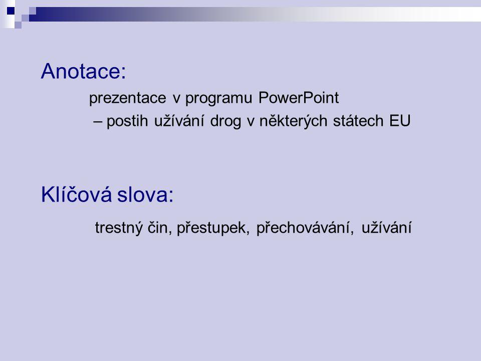 Anotace: prezentace v programu PowerPoint – postih užívání drog v některých státech EU Klíčová slova: trestný čin, přestupek, přechovávání, užívání