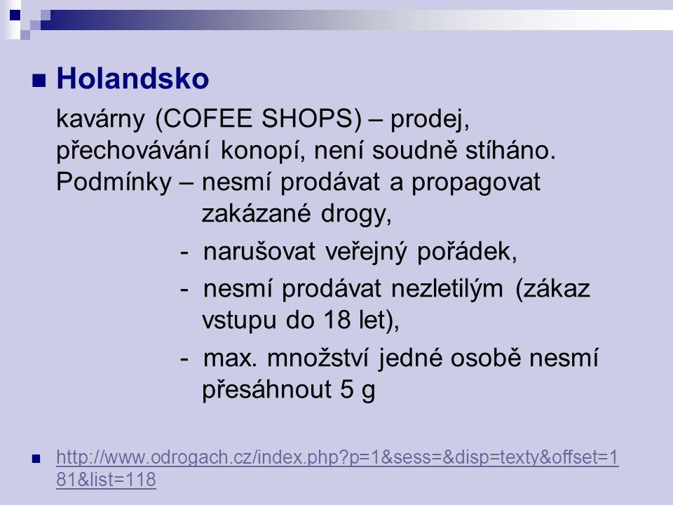 Holandsko kavárny (COFEE SHOPS) – prodej, přechovávání konopí, není soudně stíháno. Podmínky – nesmí prodávat a propagovat zakázané drogy, - narušovat