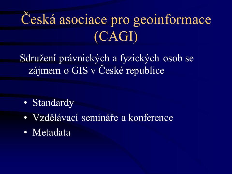 Česká asociace pro geoinformace (CAGI) Sdružení právnických a fyzických osob se zájmem o GIS v České republice Standardy Vzdělávací semináře a konference Metadata