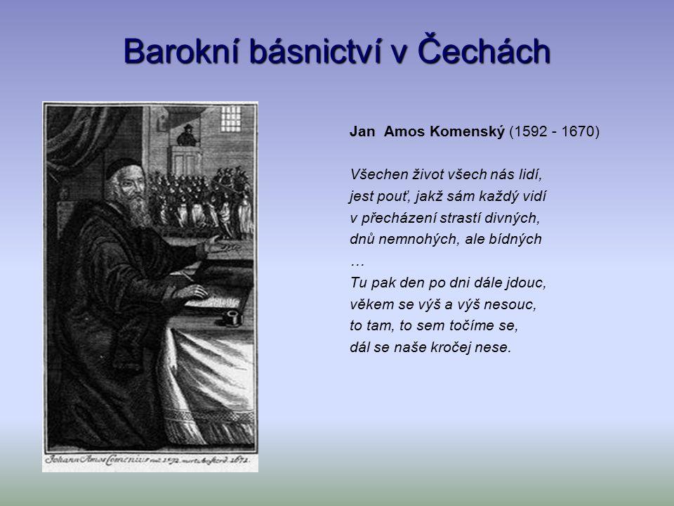 Barokní básnictví v Čechách Adam Václav Michna z Otradovic (asi 1600 - 1676) Chtíc, aby spal, tak zpívala synáčkovi matka, jež ponocovala, miláčkovi: Nynej, rozkošné děťátko, synu Boží, nynej, nynej, nemluvňátko, světa zboží!