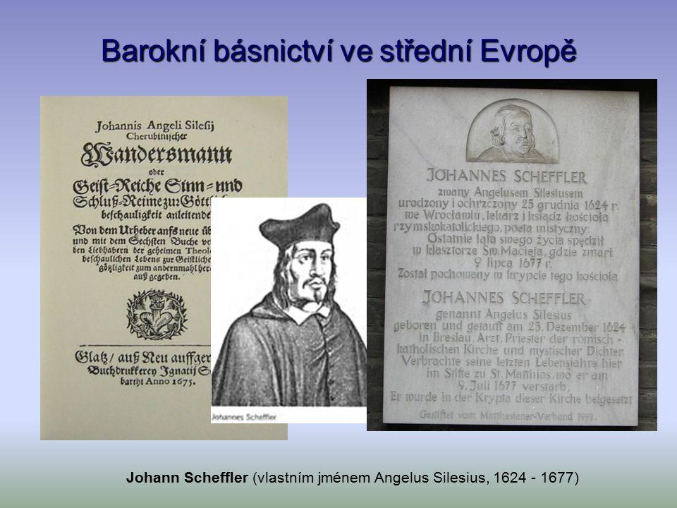 Barokní básnictví ve střední Evropě Johann Scheffler (vlastním jménem Angelus Silesius, 1624 - 1677)