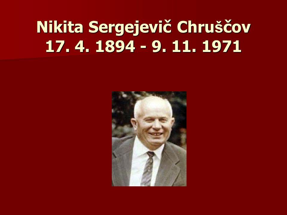 Nikita Sergejevič Chru š čov 17. 4. 1894 - 9. 11. 1971