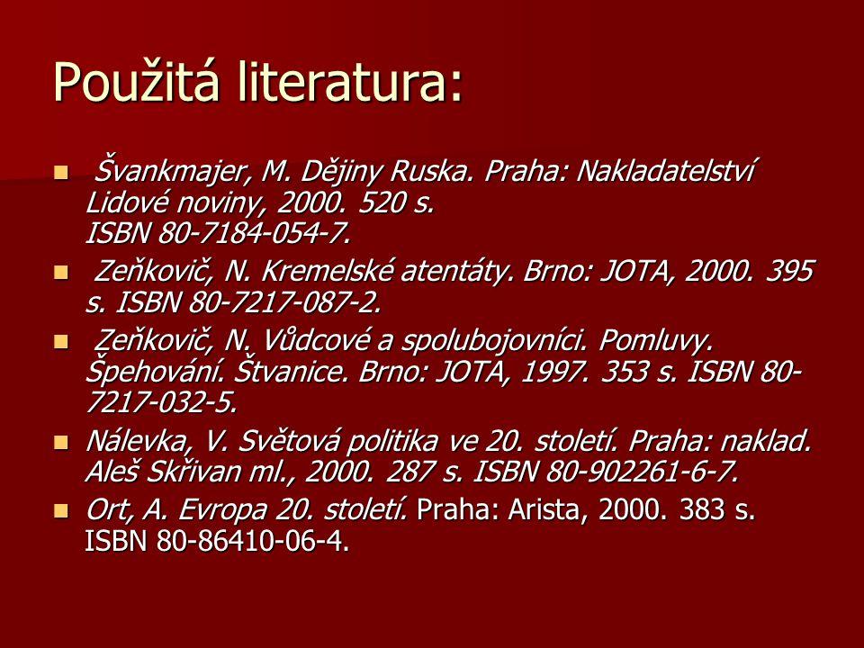 Použitá literatura: Švankmajer, M.Dějiny Ruska. Praha: Nakladatelství Lidové noviny, 2000.