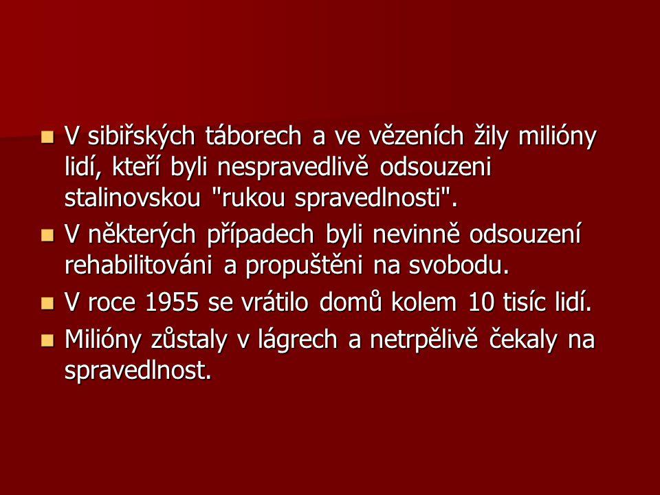 V sibiřských táborech a ve vězeních žily milióny lidí, kteří byli nespravedlivě odsouzeni stalinovskou rukou spravedlnosti .