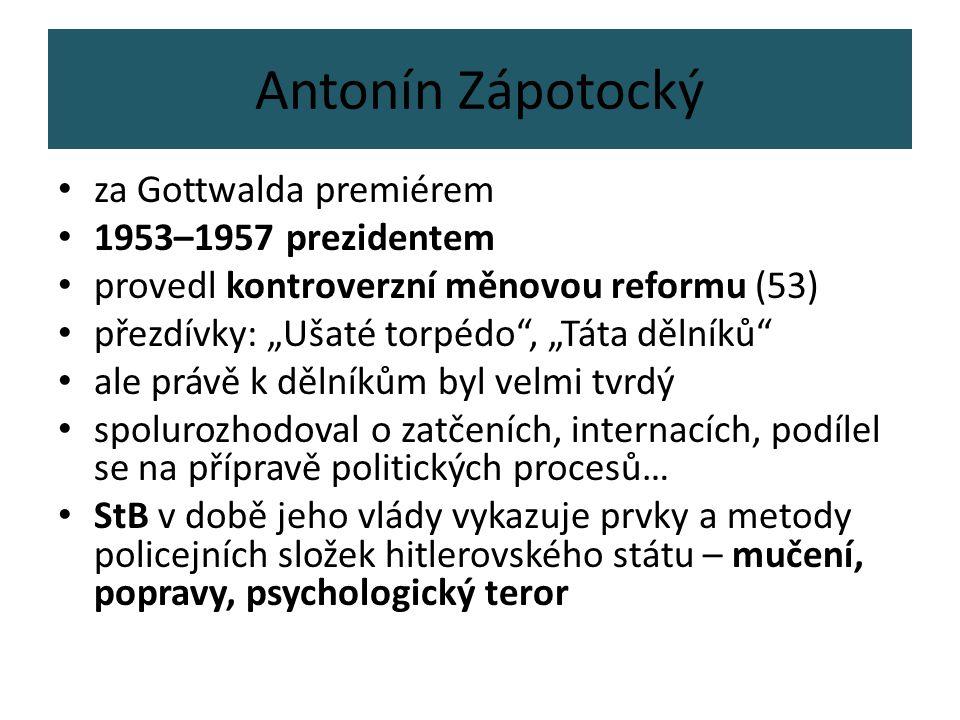 """Antonín Zápotocký za Gottwalda premiérem 1953–1957 prezidentem provedl kontroverzní měnovou reformu (53) přezdívky: """"Ušaté torpédo"""", """"Táta dělníků"""" al"""
