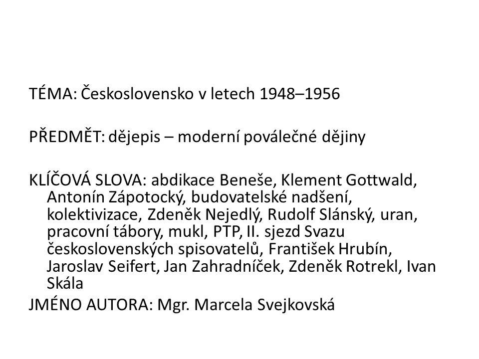 TÉMA: Československo v letech 1948–1956 PŘEDMĚT: dějepis – moderní poválečné dějiny KLÍČOVÁ SLOVA: abdikace Beneše, Klement Gottwald, Antonín Zápotock