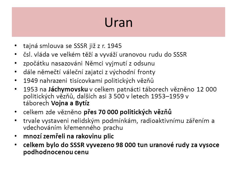 Uran tajná smlouva se SSSR již z r. 1945 čsl. vláda ve velkém těží a vyváží uranovou rudu do SSSR zpočátku nasazováni Němci vyjmutí z odsunu dále něme