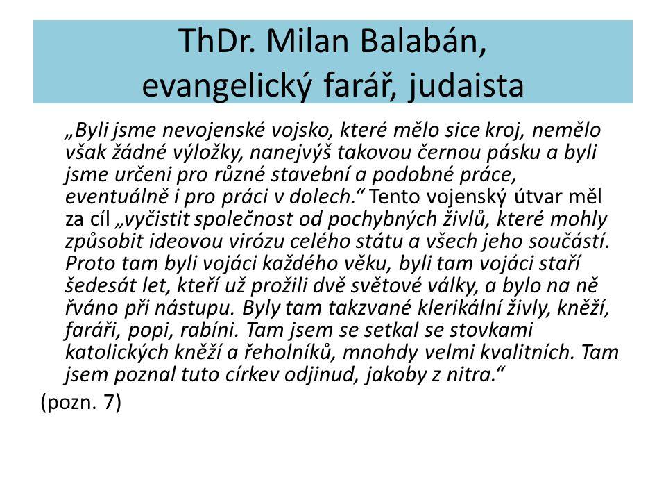 """ThDr. Milan Balabán, evangelický farář, judaista """"Byli jsme nevojenské vojsko, které mělo sice kroj, nemělo však žádné výložky, nanejvýš takovou černo"""