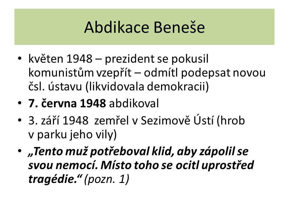 Abdikace Beneše květen 1948 – prezident se pokusil komunistům vzepřít – odmítl podepsat novou čsl. ústavu (likvidovala demokracii) 7. června 1948 abdi