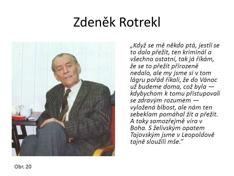 """Zdeněk Rotrekl """"Když se mě někdo ptá, jestli se to dalo přežít, ten kriminál a všechno ostatní, tak já říkám, že se to přežít přirozeně nedalo, ale my"""