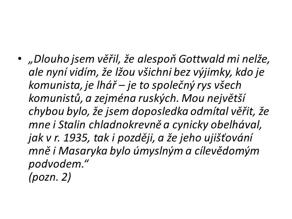 """""""Dlouho jsem věřil, že alespoň Gottwald mi nelže, ale nyní vidím, že lžou všichni bez výjimky, kdo je komunista, je lhář – je to společný rys všech ko"""