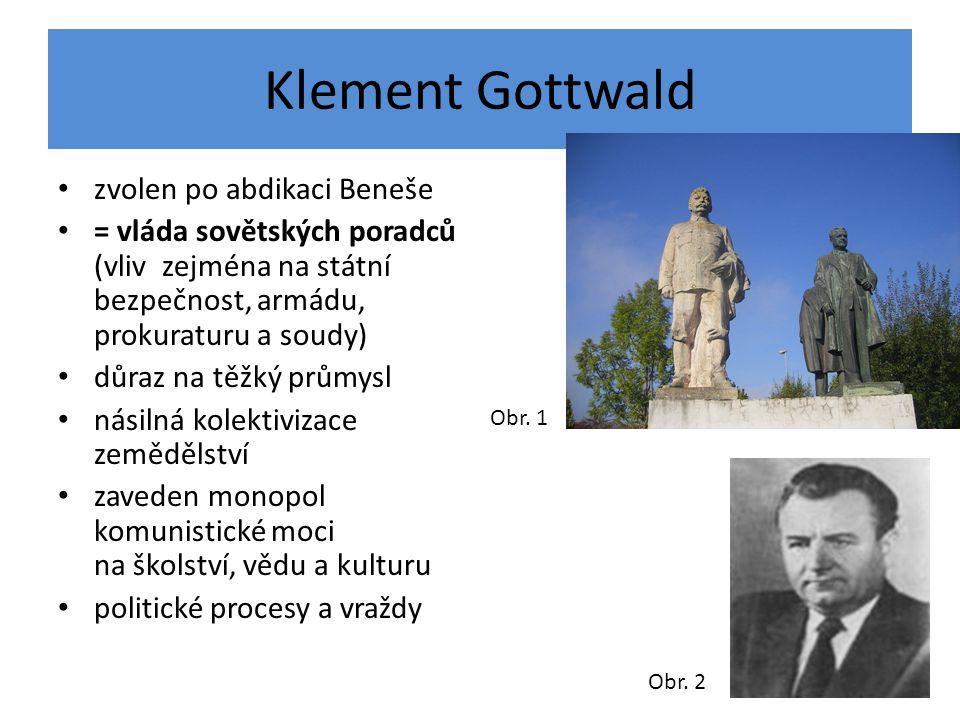 Klement Gottwald zvolen po abdikaci Beneše = vláda sovětských poradců (vliv zejména na státní bezpečnost, armádu, prokuraturu a soudy) důraz na těžký