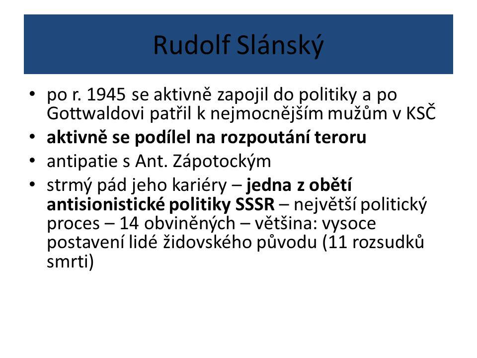 Rudolf Slánský po r. 1945 se aktivně zapojil do politiky a po Gottwaldovi patřil k nejmocnějším mužům v KSČ aktivně se podílel na rozpoutání teroru an