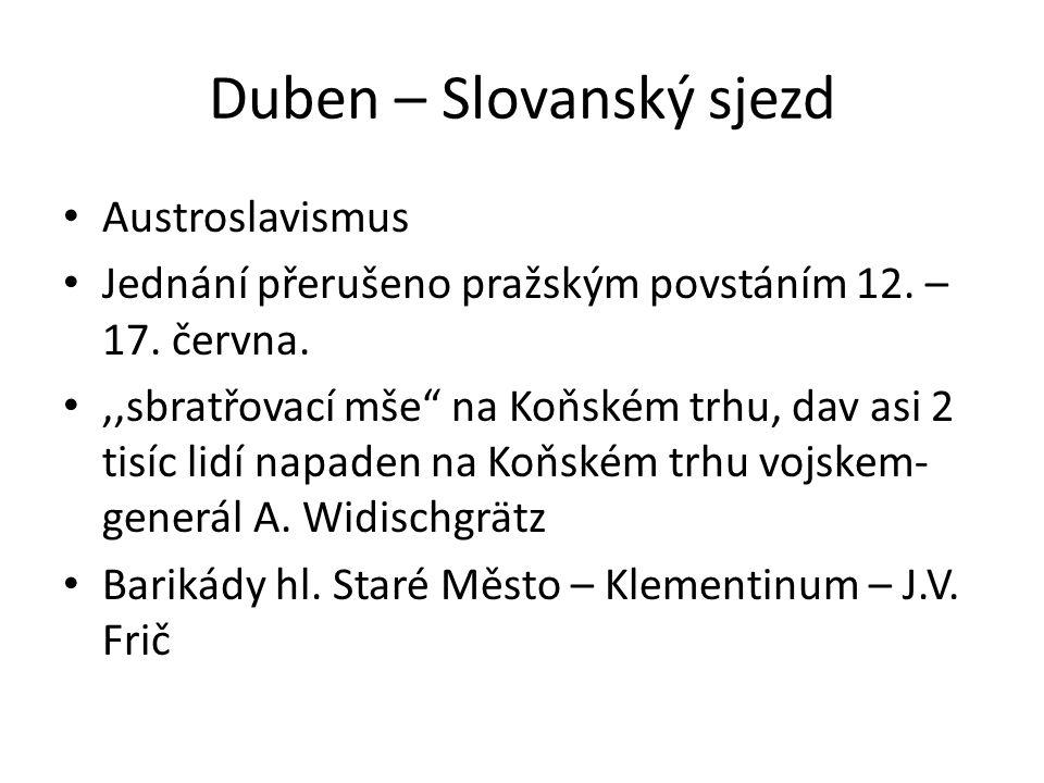 """Duben – Slovanský sjezd Austroslavismus Jednání přerušeno pražským povstáním 12. – 17. června.,,sbratřovací mše"""" na Koňském trhu, dav asi 2 tisíc lidí"""