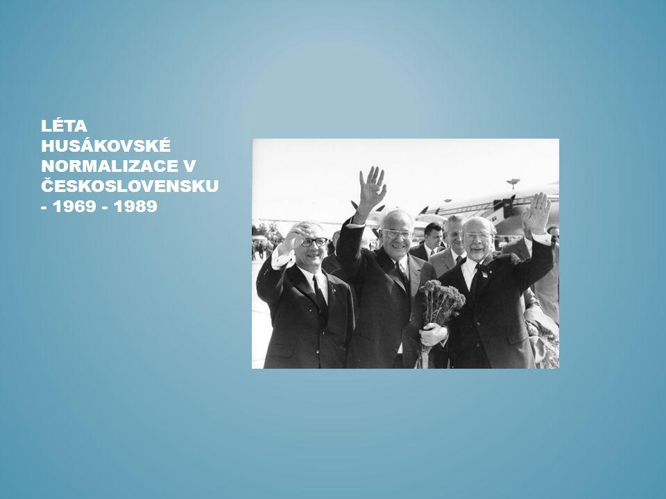 LÉTA HUSÁKOVSKÉ NORMALIZACE V ČESKOSLOVENSKU - 1969 - 1989