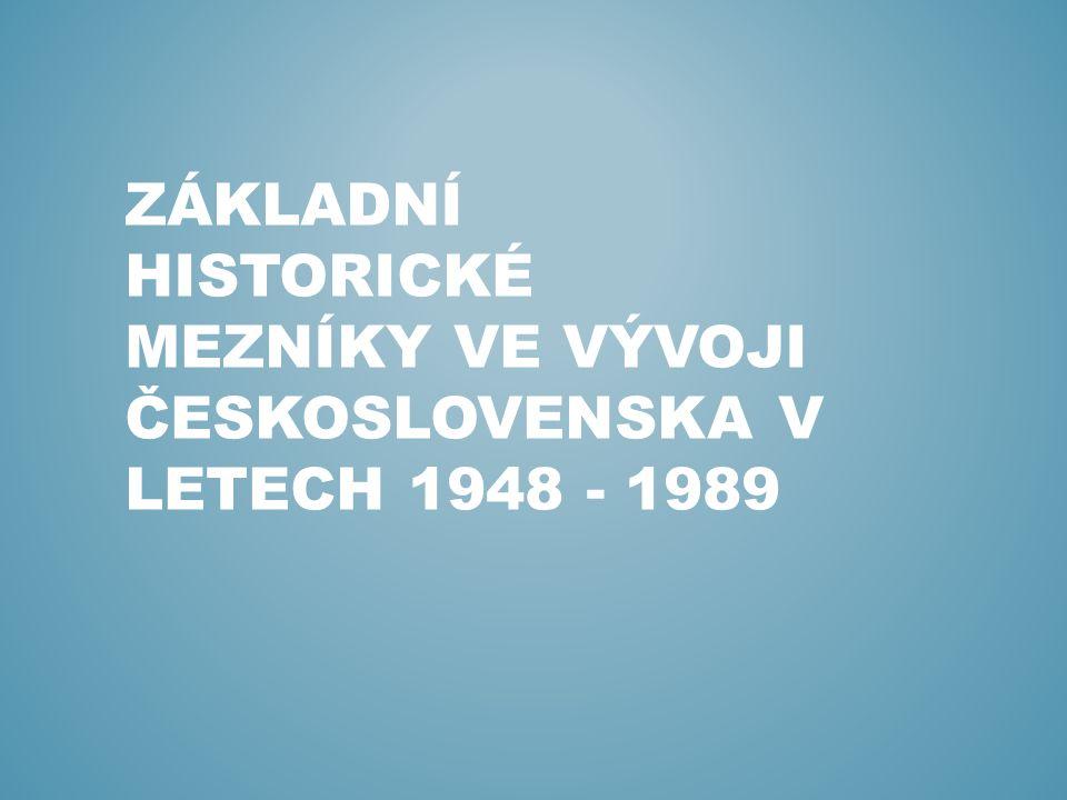 ZÁKLADNÍ HISTORICKÉ MEZNÍKY VE VÝVOJI ČESKOSLOVENSKA V LETECH 1948 - 1989